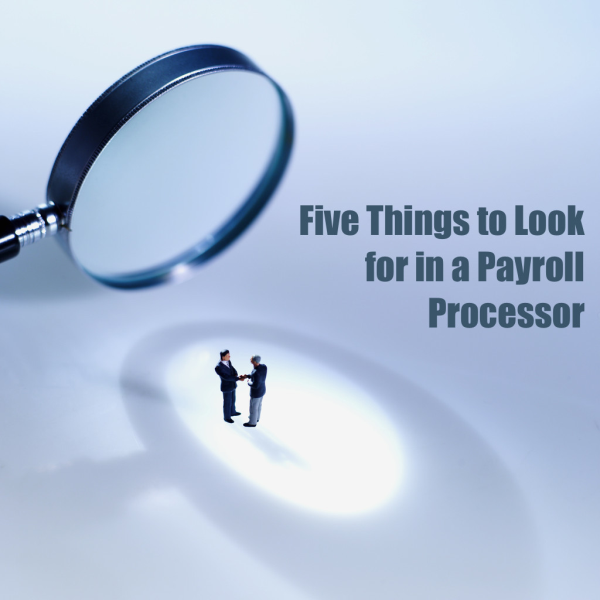 Five Things to Look for in a Payroll Processor